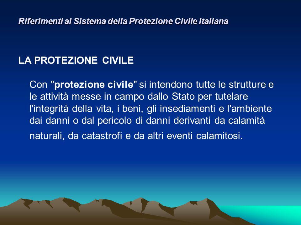 Riferimenti al Sistema della Protezione Civile Italiana LA PROTEZIONE CIVILE Con