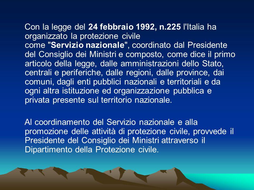 Con la legge del 24 febbraio 1992, n.225 l'Italia ha organizzato la protezione civile come