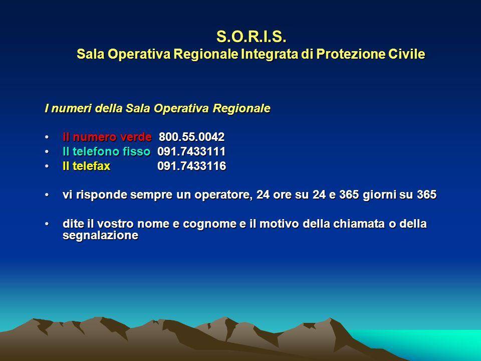 S.O.R.I.S. Sala Operativa Regionale Integrata di Protezione Civile I numeri della Sala Operativa Regionale il numero verde 800.55.0042il numero verde