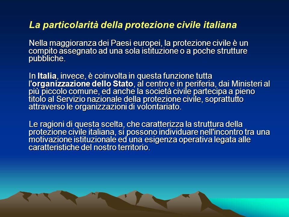 La particolarità della protezione civile italiana Nella maggioranza dei Paesi europei, la protezione civile è un compito assegnato ad una sola istituz