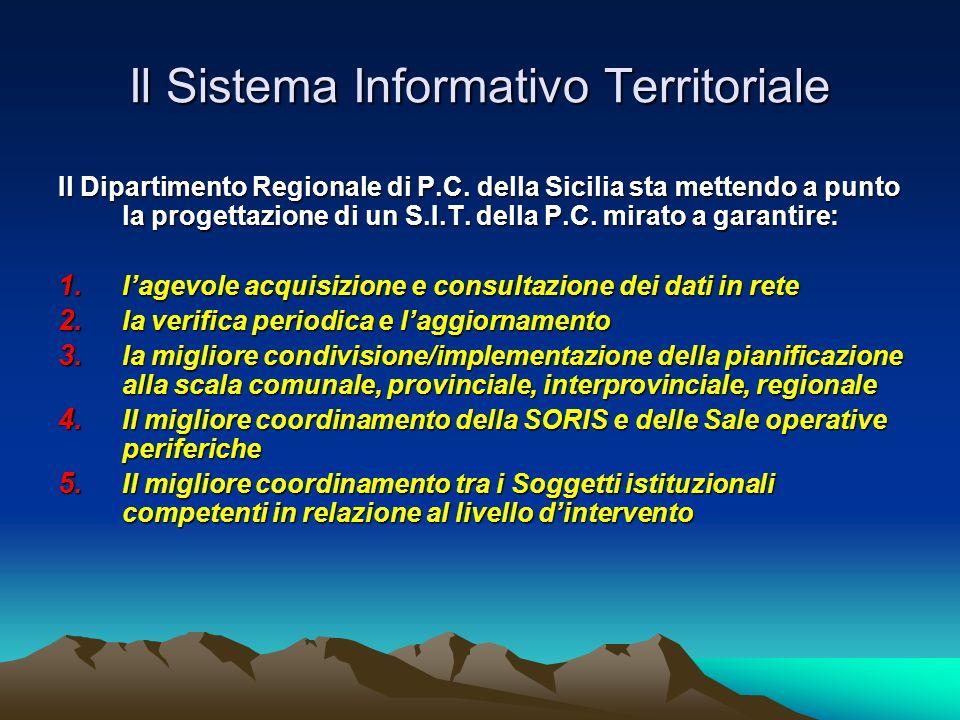 Il Sistema Informativo Territoriale Il Dipartimento Regionale di P.C. della Sicilia sta mettendo a punto la progettazione di un S.I.T. della P.C. mira