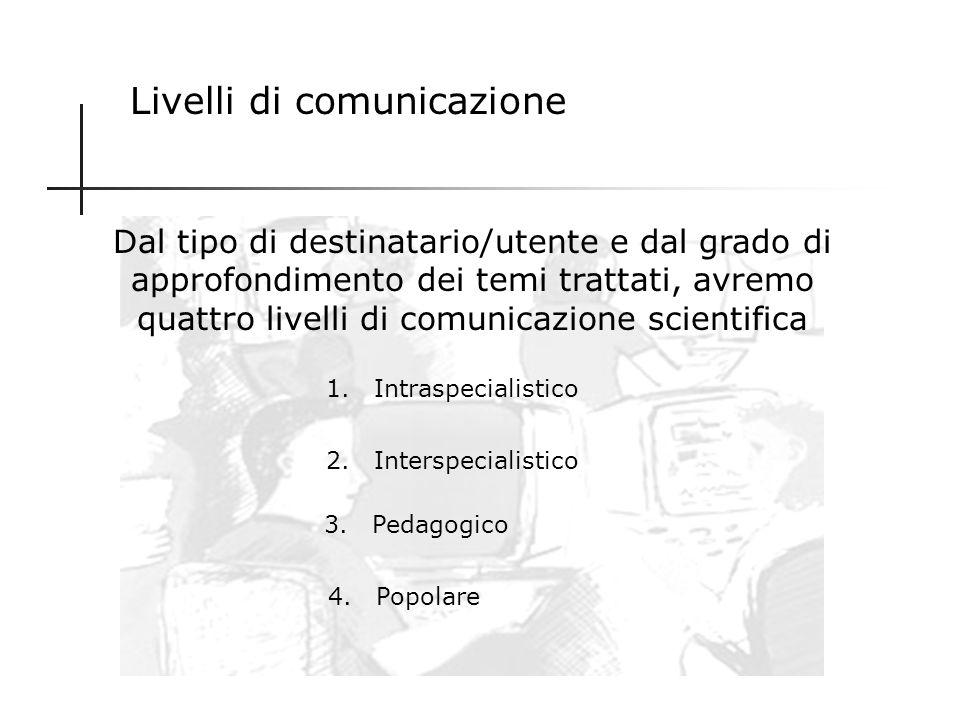 scienziati, società Prendiamo in considerazione due elementi strutturali della comunicazione e mettiamoli in relazione con la comunicazione scientific