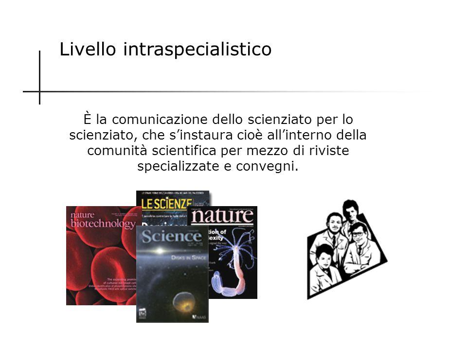 Livelli di comunicazione Dal tipo di destinatario/utente e dal grado di approfondimento dei temi trattati, avremo quattro livelli di comunicazione sci