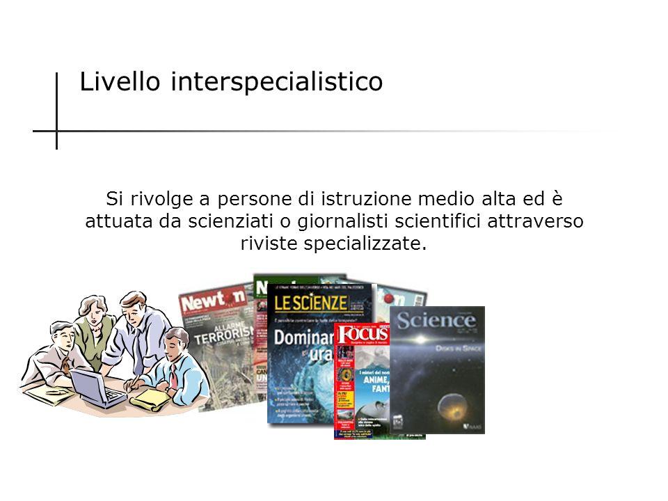 Livello intraspecialistico È la comunicazione dello scienziato per lo scienziato, che sinstaura cioè allinterno della comunità scientifica per mezzo d