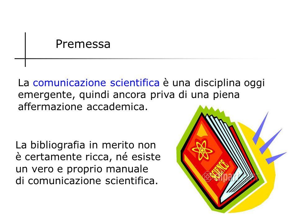 Obiettivi del lavoro 1.Definire la comunicazione scientifica 3.Ripercorrerne per sommi capi levoluzione 4.Esaminare la comunicazione scientifica in In