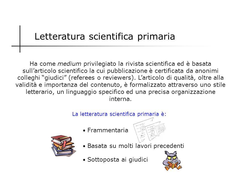 Tipologie di comunicazione scientifica 1.Letteratura scientifica primaria o principale 2.Letteratura scientifica secondaria