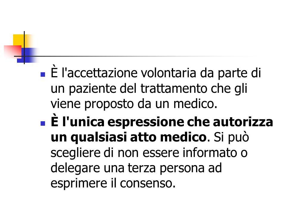 È l'accettazione volontaria da parte di un paziente del trattamento che gli viene proposto da un medico. È l'unica espressione che autorizza un qualsi