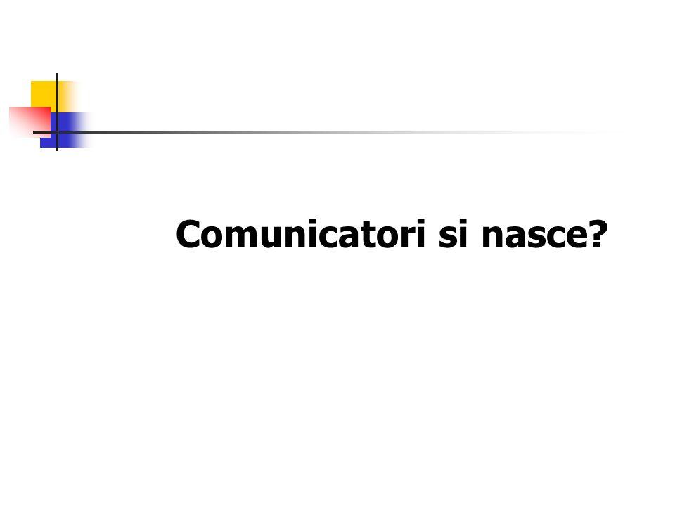 Comunicatori si nasce?