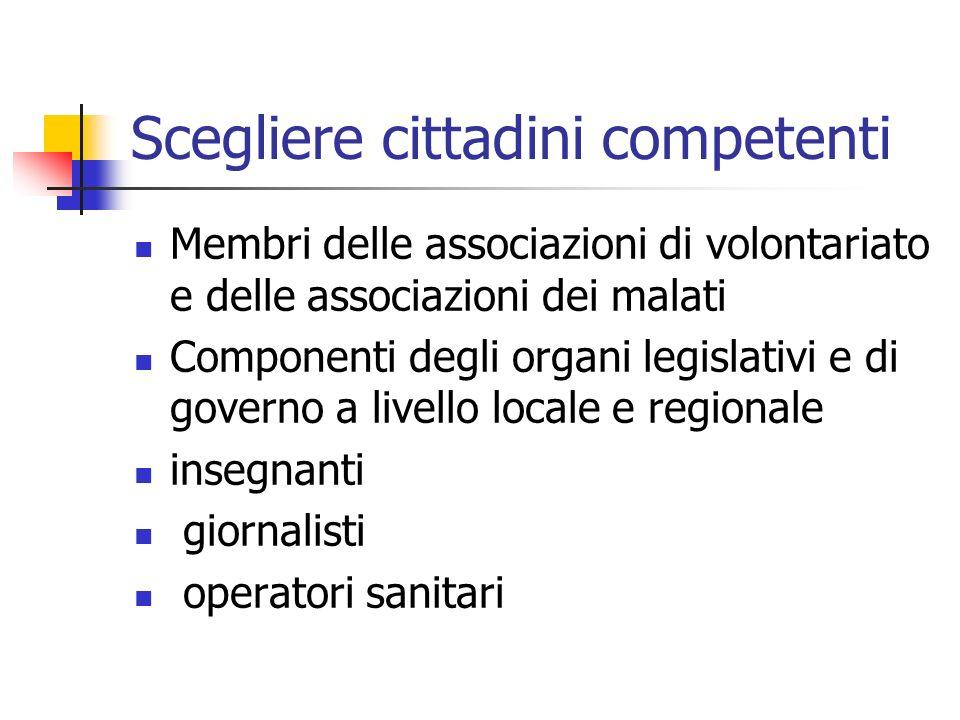 Scegliere cittadini competenti Membri delle associazioni di volontariato e delle associazioni dei malati Componenti degli organi legislativi e di gove