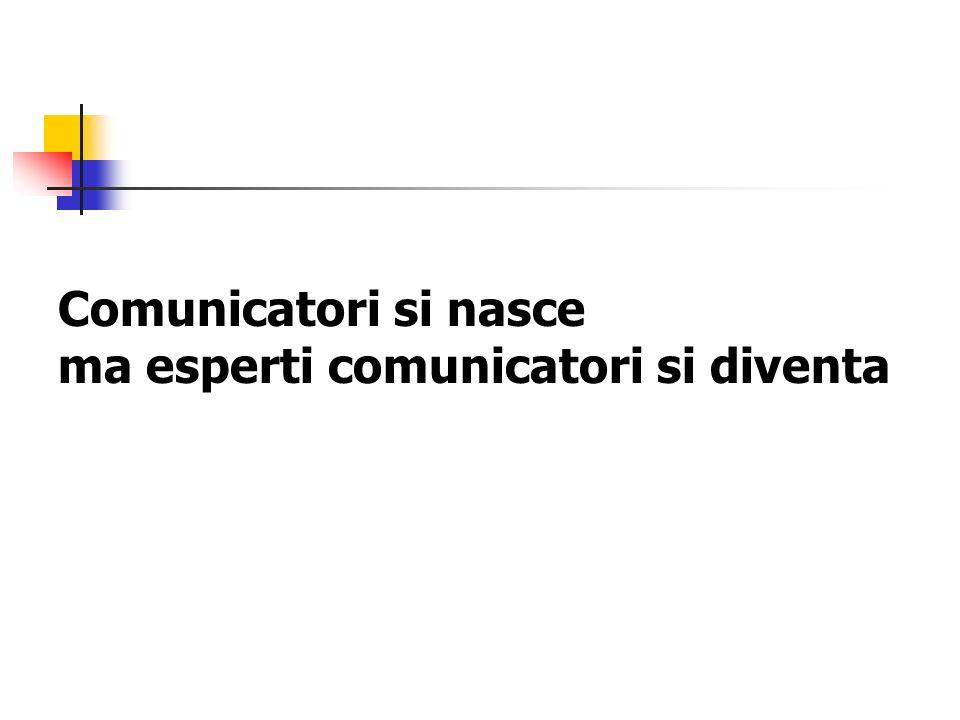 Comunicatori si nasce ma esperti comunicatori si diventa