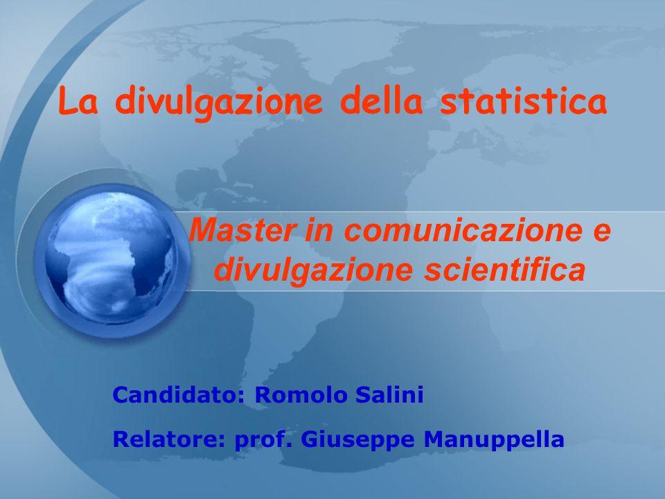 La divulgazione della statistica Master in comunicazione e divulgazione scientifica Candidato: Romolo Salini Relatore: prof. Giuseppe Manuppella