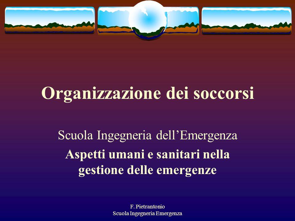 F. Pietrantonio Scuola Ingegneria Emergenza Organizzazione dei soccorsi Scuola Ingegneria dellEmergenza Aspetti umani e sanitari nella gestione delle