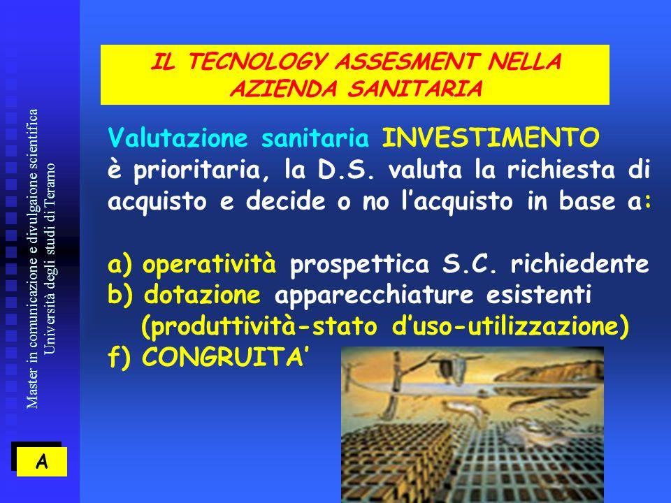Master in comunicazione e divulgaione scientifica Università degli studi di Teramo Valutazione sanitaria INVESTIMENTO è prioritaria, la D.S.
