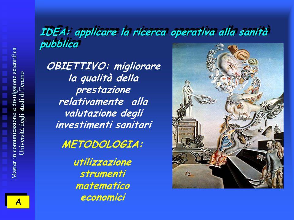 Master in comunicazione e divulgaione scientifica Università degli studi di Teramo LO SCENARIO DI RIFERIMENTO: LAZIENDALIZZAZIONE DELLA SANITA PUBBLICA D.LEG.VI 502/92, 517/93 E 229/99 RIFORMA BINDI AZIENDE SANITARIE : A.O., A.S.L.: PERSONALITA GIURIDICA PUBBLICA, AUTONOMIA TECNICO,PATRIMONIALE, GESTIONALE, AMMINISTRATIVA,CONTABILE, FINANZIARIA, IMPRENDITORIALE AZIENDE SANITARIE : A.O., A.S.L.: PERSONALITA GIURIDICA PUBBLICA, AUTONOMIA TECNICO,PATRIMONIALE, GESTIONALE, AMMINISTRATIVA,CONTABILE, FINANZIARIA, IMPRENDITORIALE A A