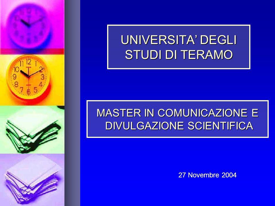 UNIVERSITA DEGLI STUDI DI TERAMO MASTER IN COMUNICAZIONE E DIVULGAZIONE SCIENTIFICA 27 Novembre 2004
