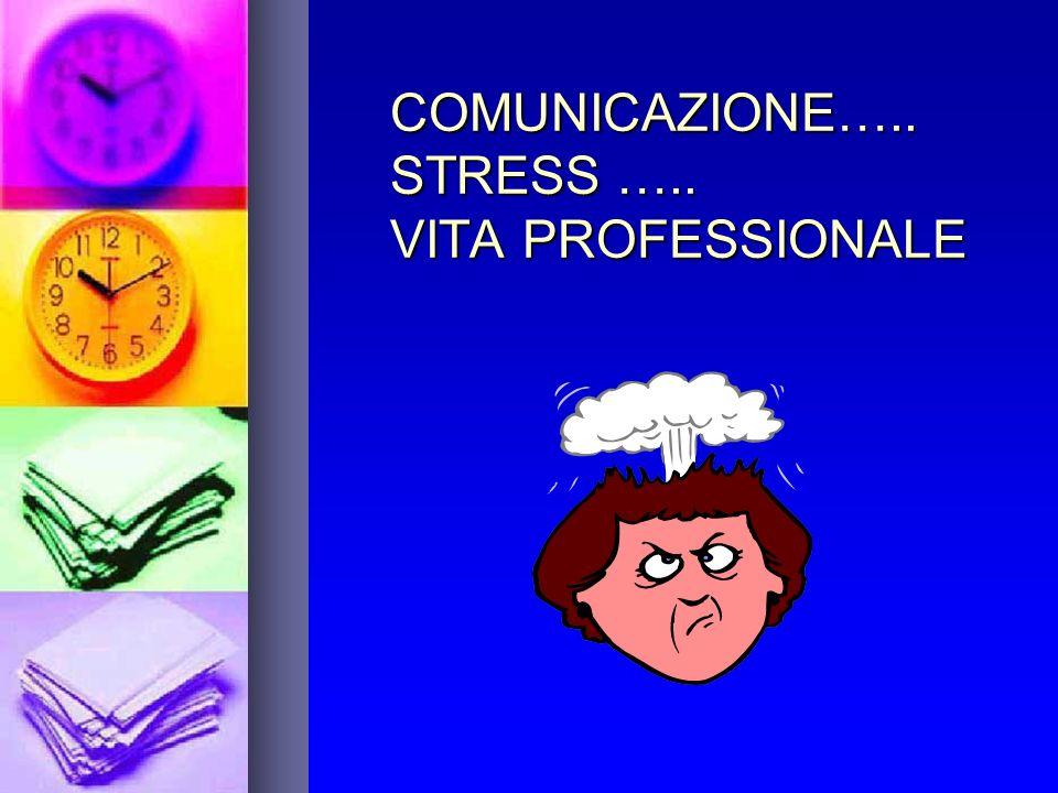 COMUNICAZIONE….. STRESS ….. VITA PROFESSIONALE