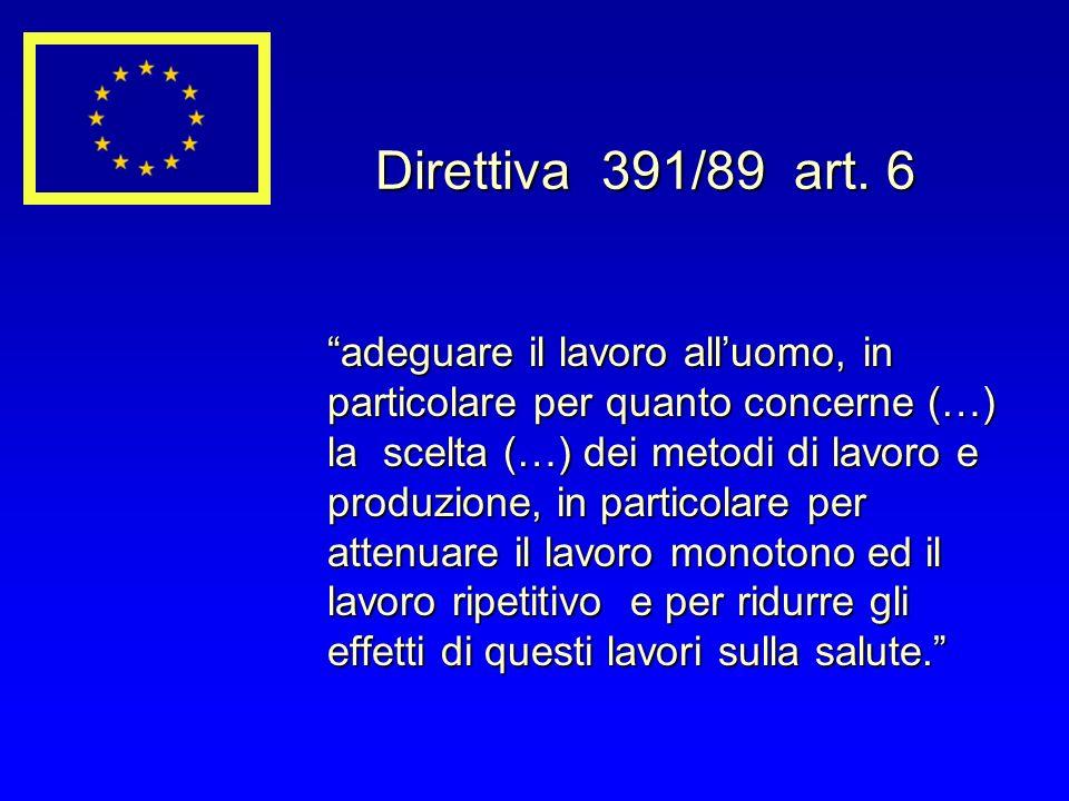 Direttiva 391/89 art. 6 adeguare il lavoro alluomo, in particolare per quanto concerne (…) la scelta (…) dei metodi di lavoro e produzione, in partico