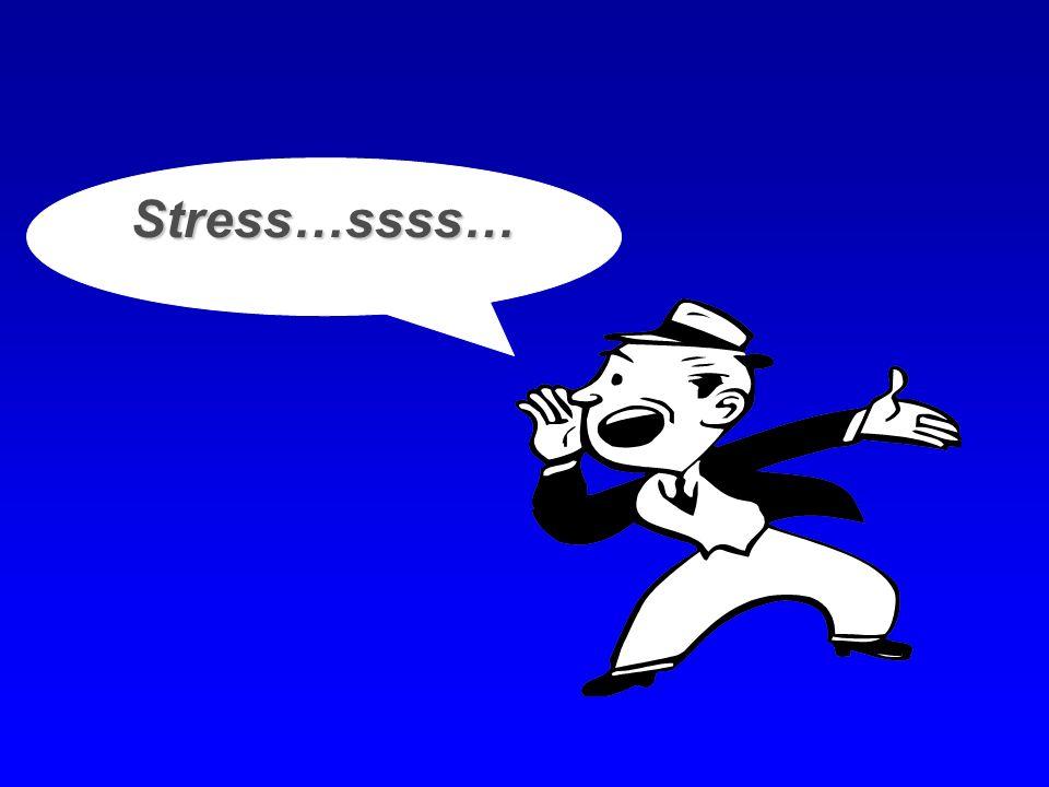 Stress…ssss…