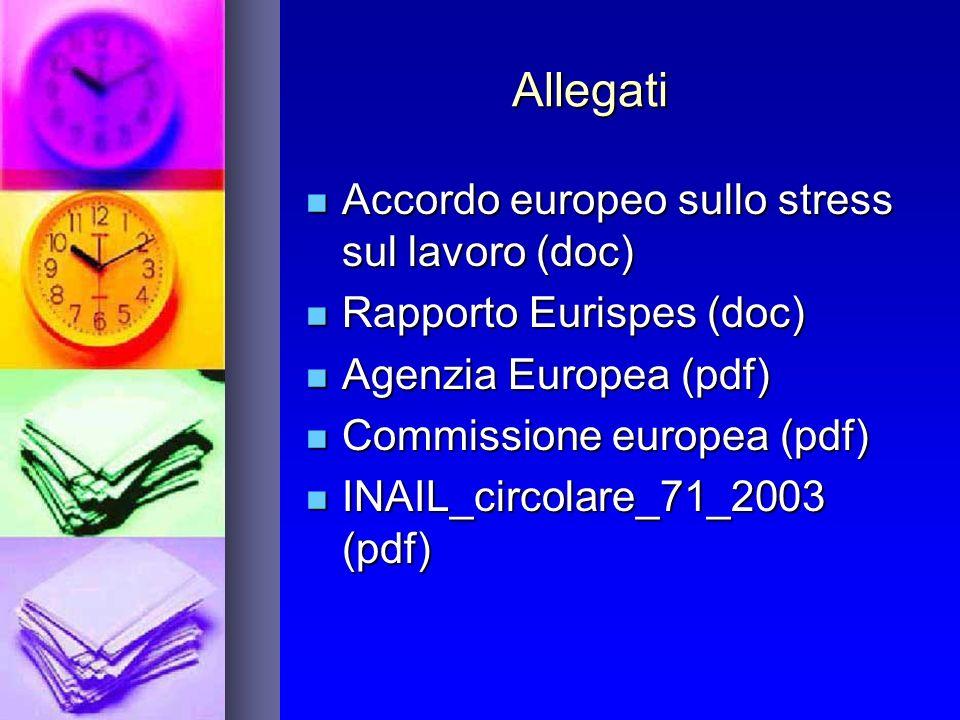 Allegati Accordo europeo sullo stress sul lavoro (doc) Accordo europeo sullo stress sul lavoro (doc) Rapporto Eurispes (doc) Rapporto Eurispes (doc) A