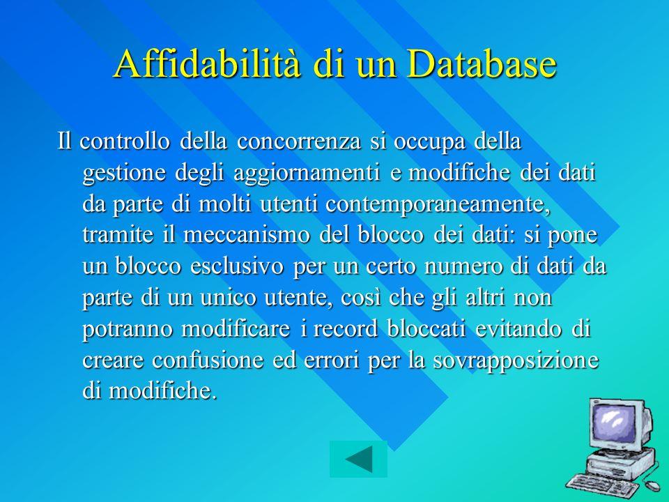 Affidabilità di un Database Il controllo della concorrenza si occupa della gestione degli aggiornamenti e modifiche dei dati da parte di molti utenti