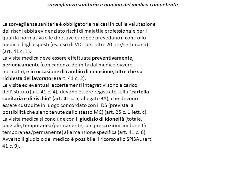 sorveglianza sanitaria e nomina del medico competente La sorveglianza sanitaria è obbligatoria nei casi in cui la valutazione dei rischi abbia evidenz