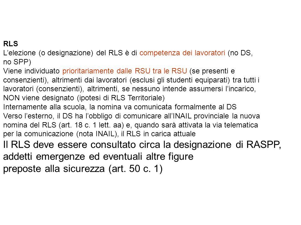RLS Lelezione (o designazione) del RLS è di competenza dei lavoratori (no DS, no SPP) Viene individuato prioritariamente dalle RSU tra le RSU (se pres