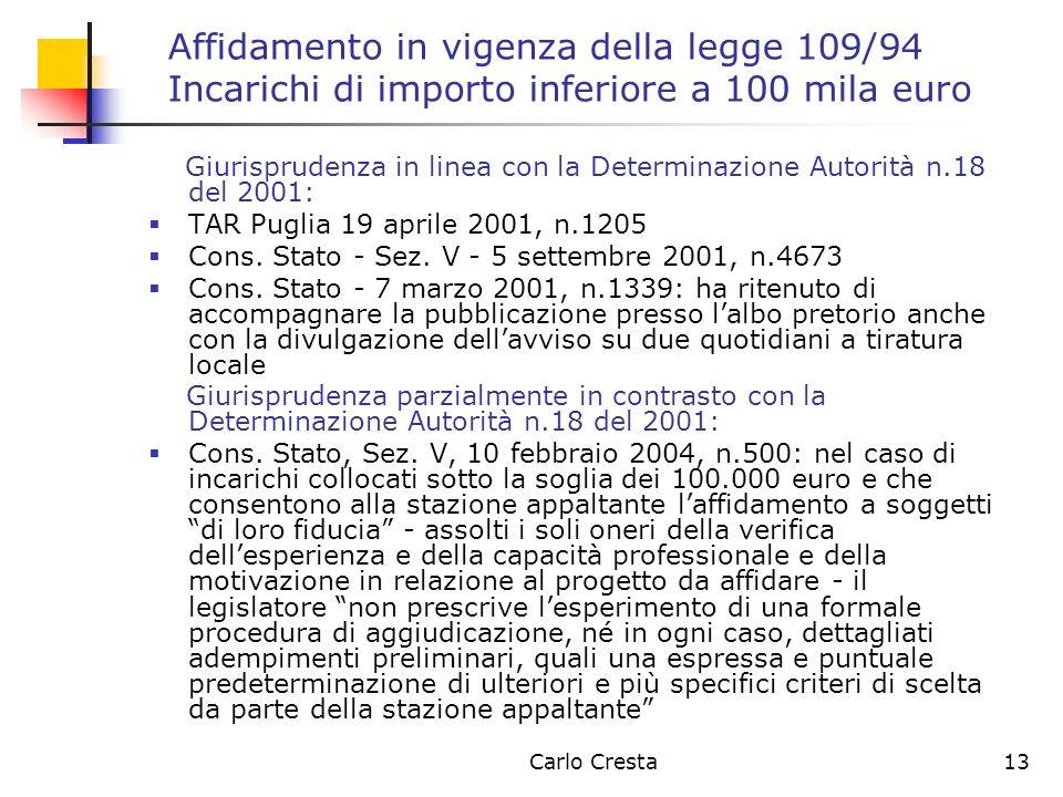 Carlo Cresta13 Affidamento in vigenza della legge 109/94 Incarichi di importo inferiore a 100 mila euro Giurisprudenza in linea con la Determinazione