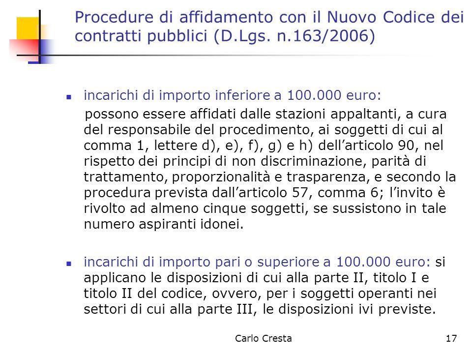 Carlo Cresta17 Procedure di affidamento con il Nuovo Codice dei contratti pubblici (D.Lgs. n.163/2006) incarichi di importo inferiore a 100.000 euro: