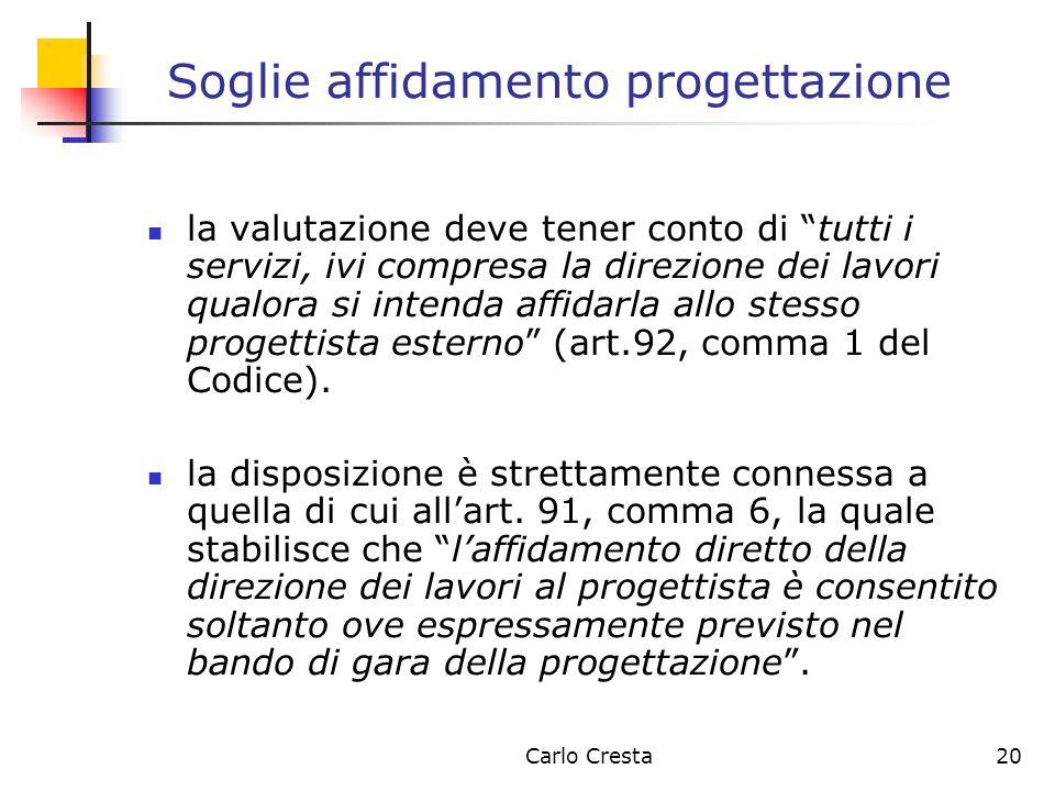Carlo Cresta20 Soglie affidamento progettazione la valutazione deve tener conto di tutti i servizi, ivi compresa la direzione dei lavori qualora si in