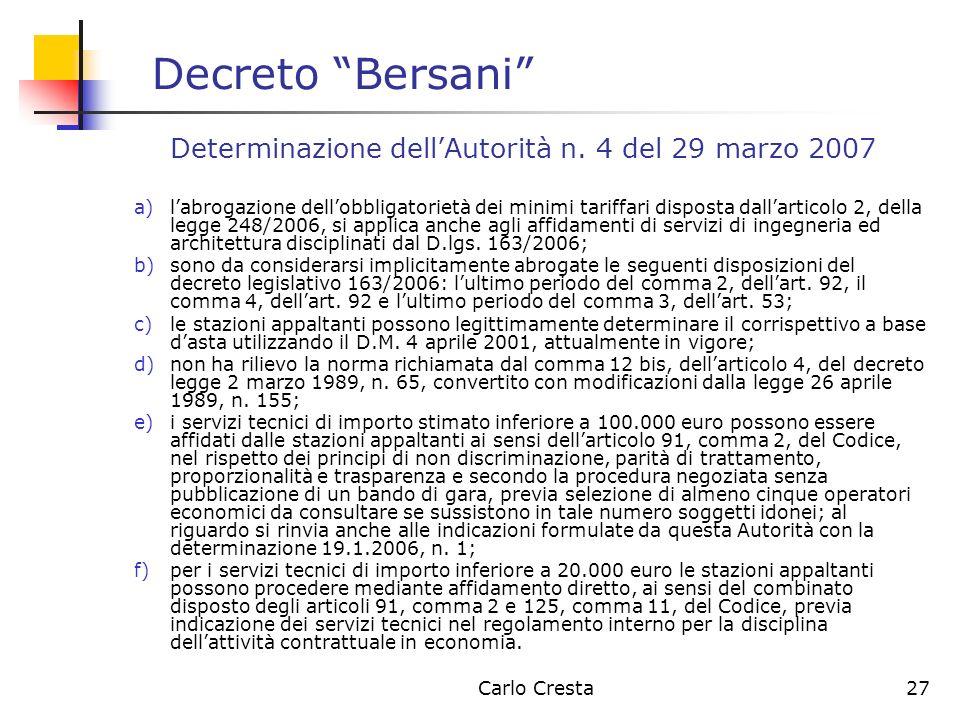 Carlo Cresta27 Decreto Bersani Determinazione dellAutorità n. 4 del 29 marzo 2007 a)labrogazione dellobbligatorietà dei minimi tariffari disposta dall