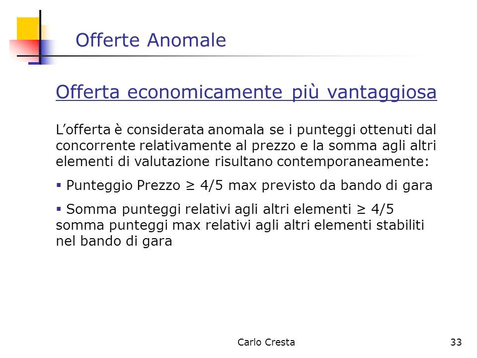 Carlo Cresta33 Offerte Anomale Offerta economicamente più vantaggiosa Lofferta è considerata anomala se i punteggi ottenuti dal concorrente relativame