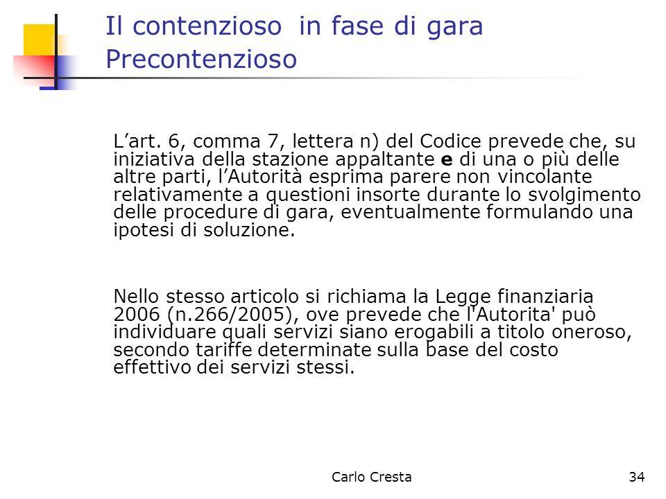 Carlo Cresta34 Il contenzioso in fase di gara Precontenzioso Lart. 6, comma 7, lettera n) del Codice prevede che, su iniziativa della stazione appalta
