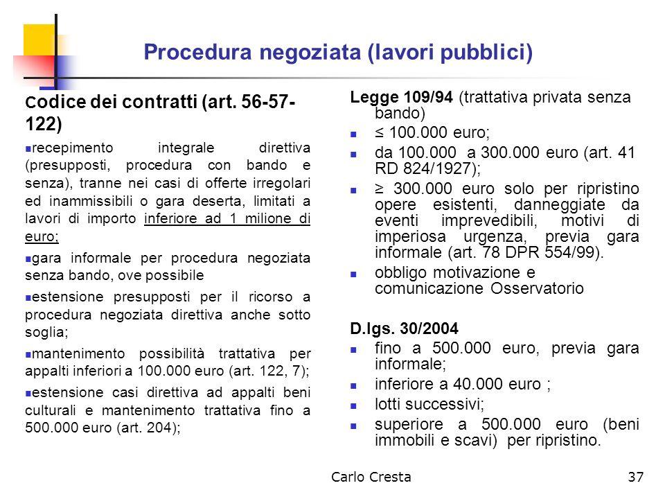 Carlo Cresta37 Procedura negoziata (lavori pubblici) C odice dei contratti (art. 56-57- 122) recepimento integrale direttiva (presupposti, procedura c