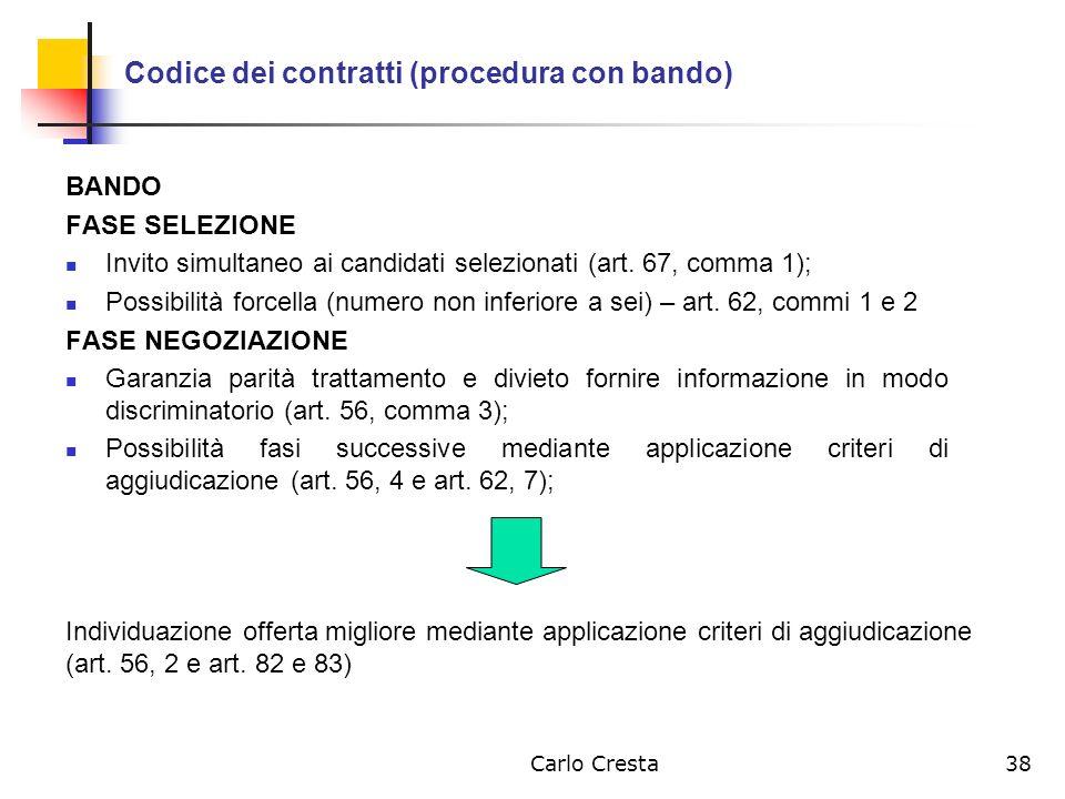 Carlo Cresta38 Codice dei contratti (procedura con bando) BANDO FASE SELEZIONE Invito simultaneo ai candidati selezionati (art. 67, comma 1); Possibil