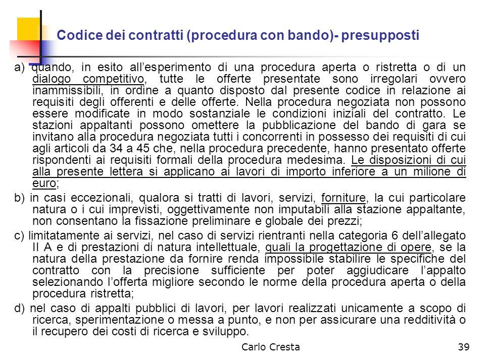 Carlo Cresta39 Codice dei contratti (procedura con bando)- presupposti a) quando, in esito allesperimento di una procedura aperta o ristretta o di un