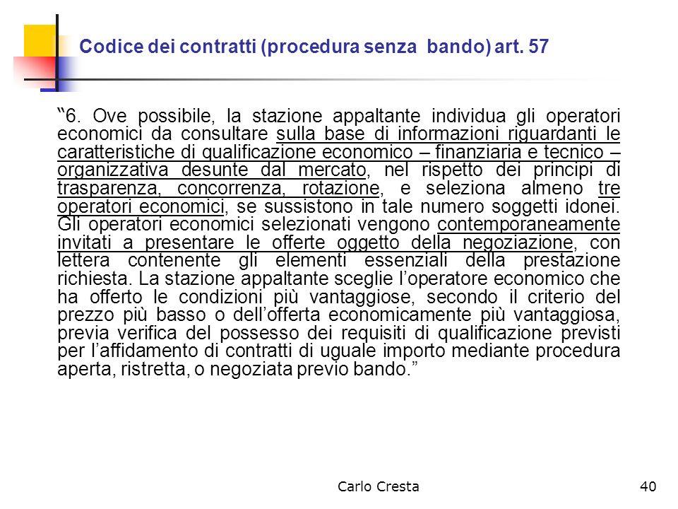 Carlo Cresta40 Codice dei contratti (procedura senza bando) art. 57 6. Ove possibile, la stazione appaltante individua gli operatori economici da cons
