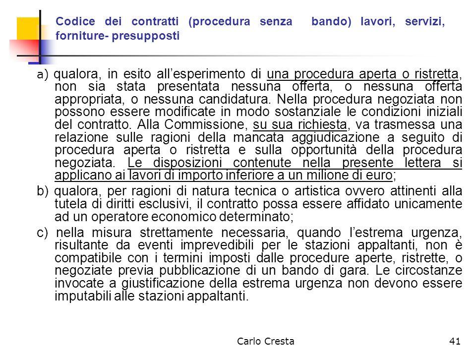 Carlo Cresta41 Codice dei contratti (procedura senza bando) lavori, servizi, forniture- presupposti a) qualora, in esito allesperimento di una procedu
