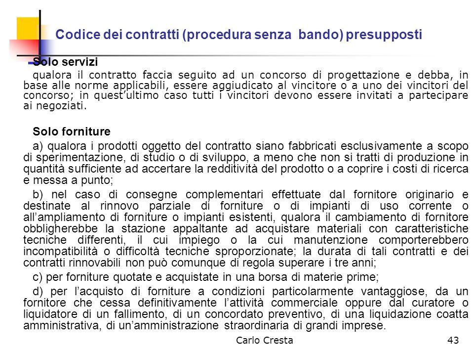 Carlo Cresta43 Codice dei contratti (procedura senza bando) presupposti Solo servizi qualora il contratto faccia seguito ad un concorso di progettazio