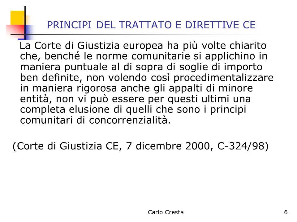 Carlo Cresta6 PRINCIPI DEL TRATTATO E DIRETTIVE CE La Corte di Giustizia europea ha più volte chiarito che, benché le norme comunitarie si applichino