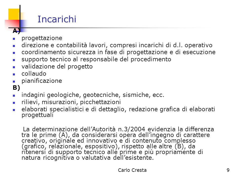 Carlo Cresta9 Incarichi A) progettazione direzione e contabilità lavori, compresi incarichi di d.l. operativo coordinamento sicurezza in fase di proge