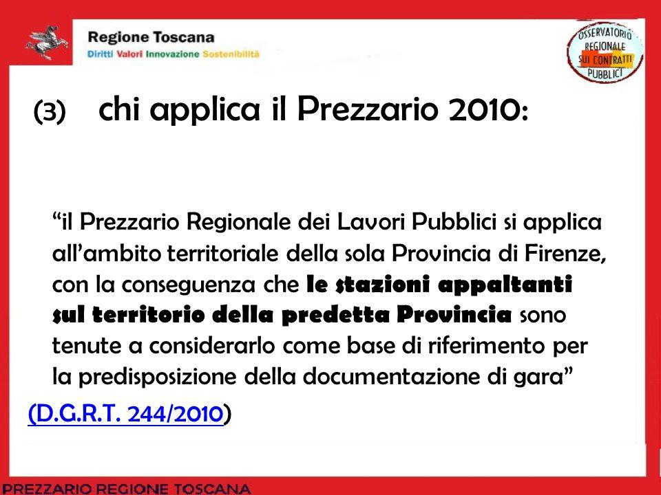 (3) chi applica il Prezzario 2010: il Prezzario Regionale dei Lavori Pubblici si applica allambito territoriale della sola Provincia di Firenze, con l