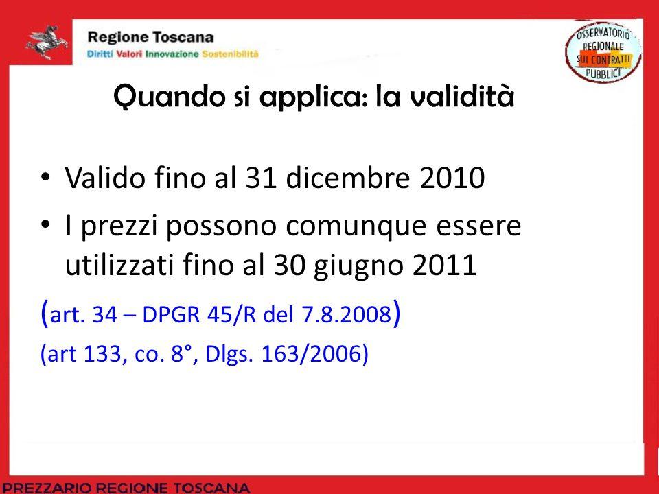 Quando si applica: la validità Valido fino al 31 dicembre 2010 I prezzi possono comunque essere utilizzati fino al 30 giugno 2011 ( art. 34 – DPGR 45/