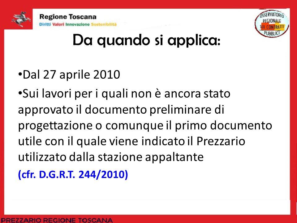 Da quando si applica: Dal 27 aprile 2010 Sui lavori per i quali non è ancora stato approvato il documento preliminare di progettazione o comunque il p