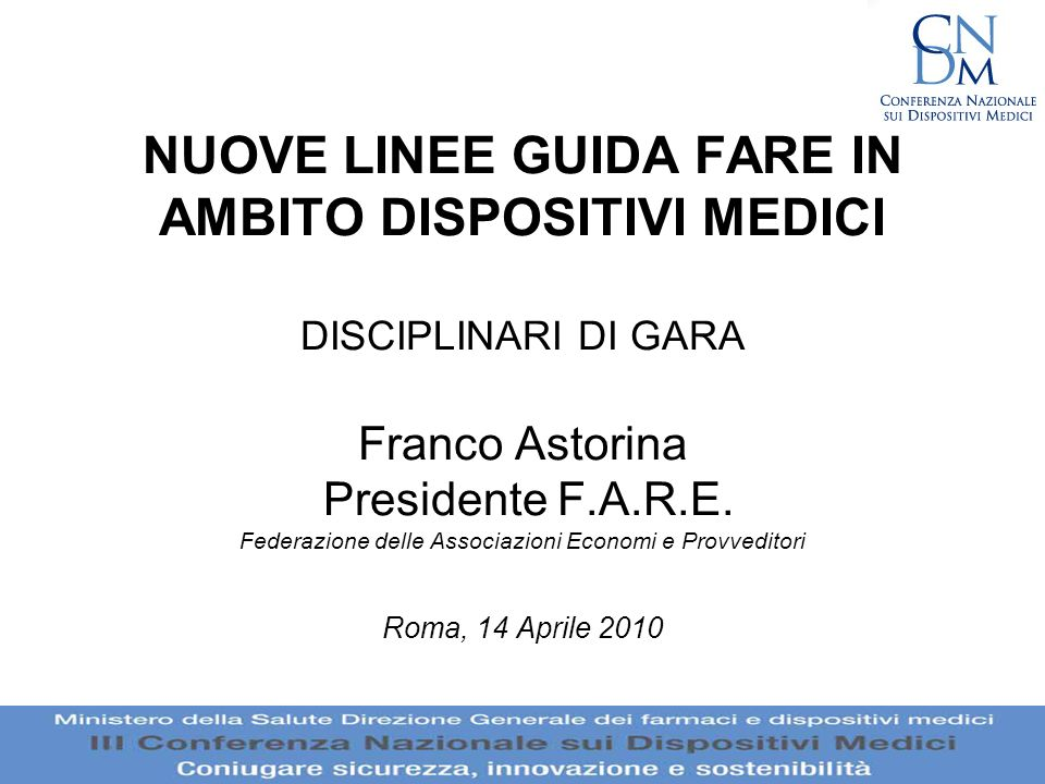 NUOVE LINEE GUIDA FARE IN AMBITO DISPOSITIVI MEDICI DISCIPLINARI DI GARA Franco Astorina Presidente F.A.R.E. Federazione delle Associazioni Economi e