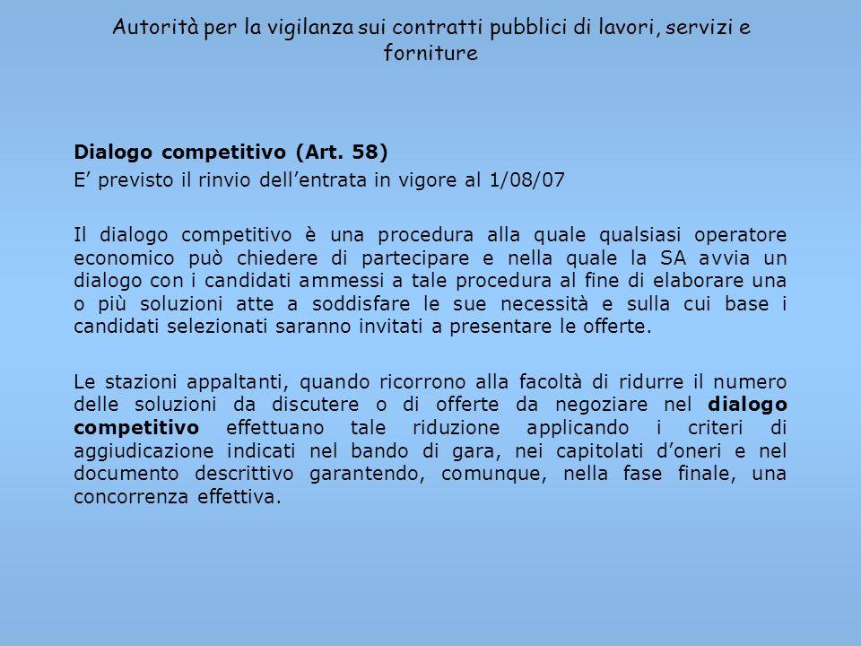 Autorità per la vigilanza sui contratti pubblici di lavori, servizi e forniture Dialogo competitivo (Art. 58) E previsto il rinvio dellentrata in vigo
