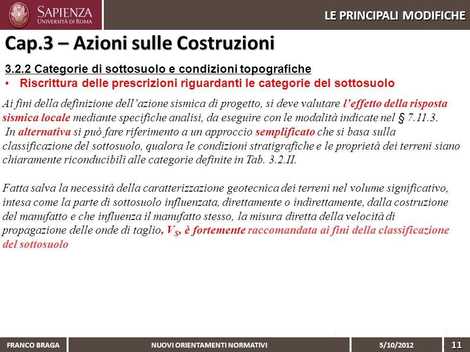 NUOVI ORIENTAMENTI NORMATIVI 5/10/2012 FRANCO BRAGA11 LE PRINCIPALI MODIFICHE 3.2.2 Categorie di sottosuolo e condizioni topografiche Riscrittura dell
