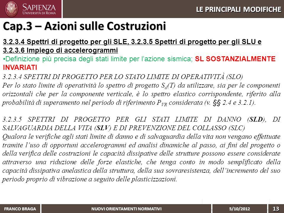 NUOVI ORIENTAMENTI NORMATIVI 5/10/2012 FRANCO BRAGA13 LE PRINCIPALI MODIFICHE 3.2.3.4 Spettri di progetto per gli SLE, 3.2.3.5 Spettri di progetto per