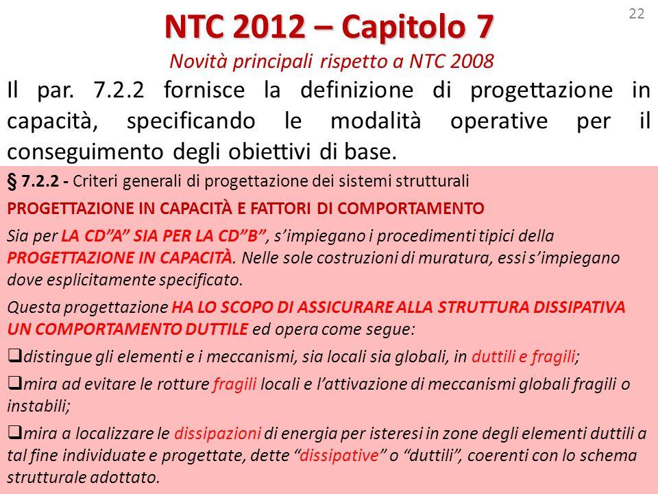 22 NTC 2012 – Capitolo 7 NTC 2012 – Capitolo 7 Novità principali rispetto a NTC 2008 Il par. 7.2.2 fornisce la definizione di progettazione in capacit