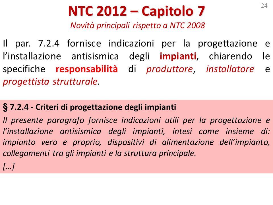 24 NTC 2012 – Capitolo 7 NTC 2012 – Capitolo 7 Novità principali rispetto a NTC 2008 Il par. 7.2.4 fornisce indicazioni per la progettazione e linstal