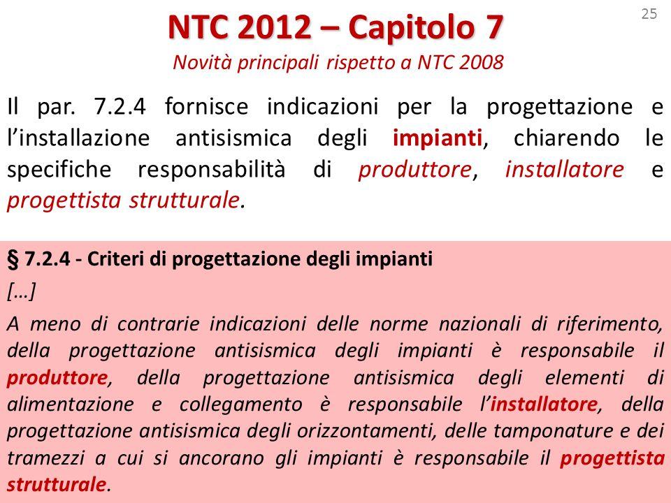 25 NTC 2012 – Capitolo 7 NTC 2012 – Capitolo 7 Novità principali rispetto a NTC 2008 § 7.2.4 - Criteri di progettazione degli impianti […] A meno di c